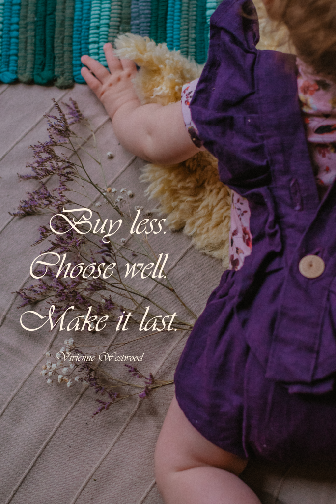 Buy less. Choose well. Make is last. Vivienne Westwood